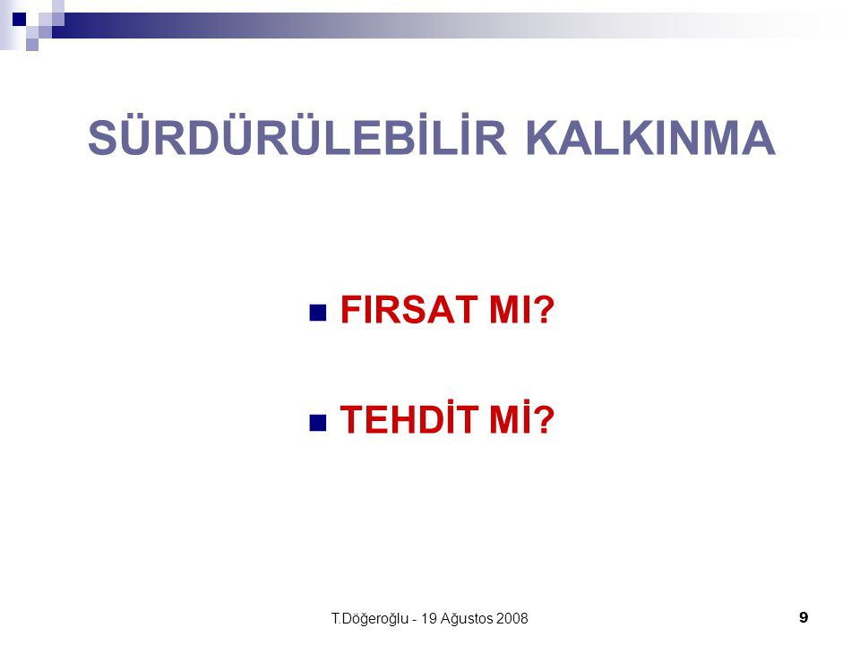 T.Döğeroğlu - 19 Ağustos 20089 SÜRDÜRÜLEBİLİR KALKINMA FIRSAT MI? TEHDİT Mİ?