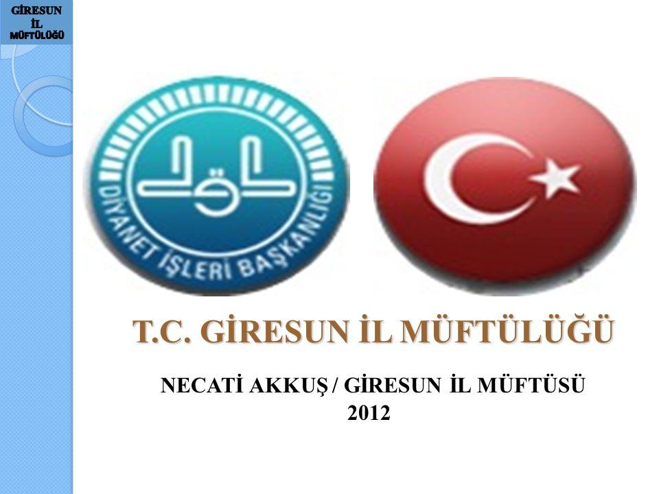 T.C. GİRESUN İL MÜFTÜLÜĞÜ NECATİ AKKUŞ / GİRESUN İL MÜFTÜSÜ 2012