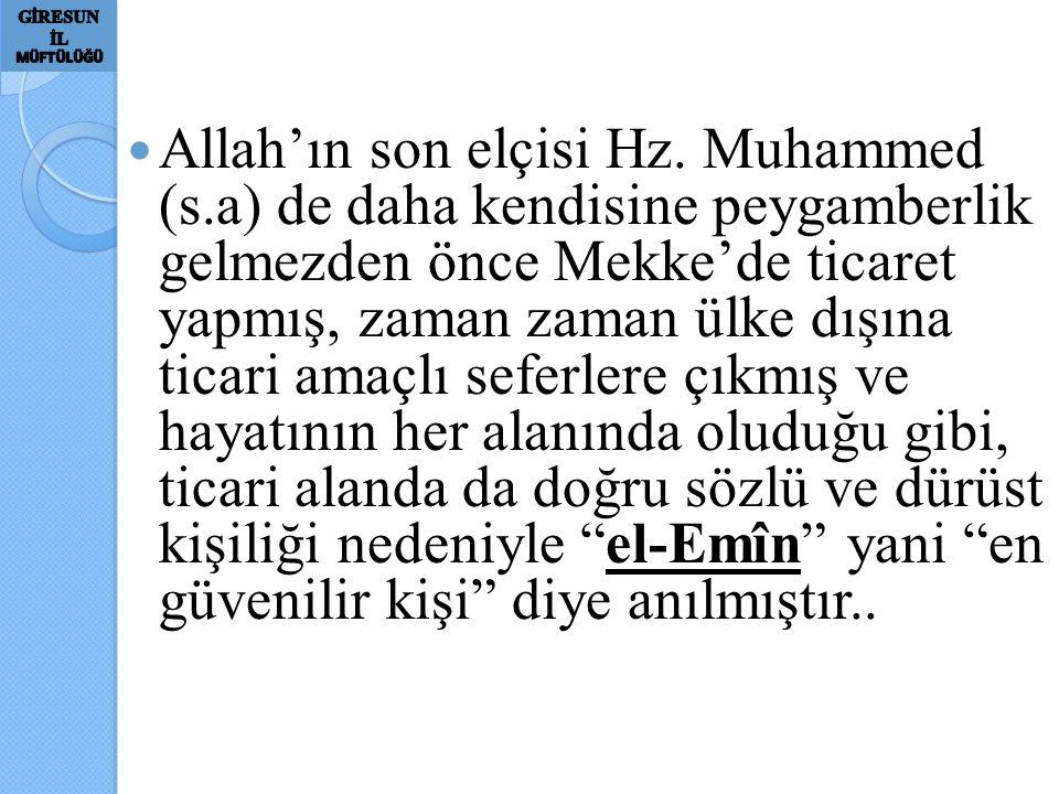 Allah'ın son elçisi Hz. Muhammed (s.a) de daha kendisine peygamberlik gelmezden önce Mekke'de ticaret yapmış, zaman zaman ülke dışına ticari amaçlı se