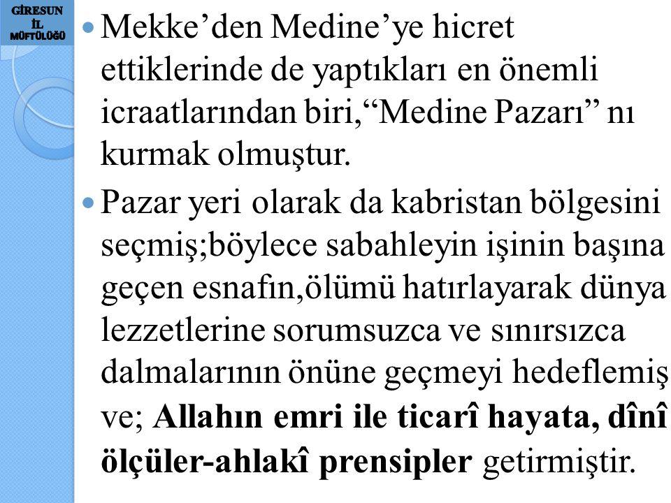 """Mekke'den Medine'ye hicret ettiklerinde de yaptıkları en önemli icraatlarından biri,""""Medine Pazarı"""" nı kurmak olmuştur. Pazar yeri olarak da kabristan"""