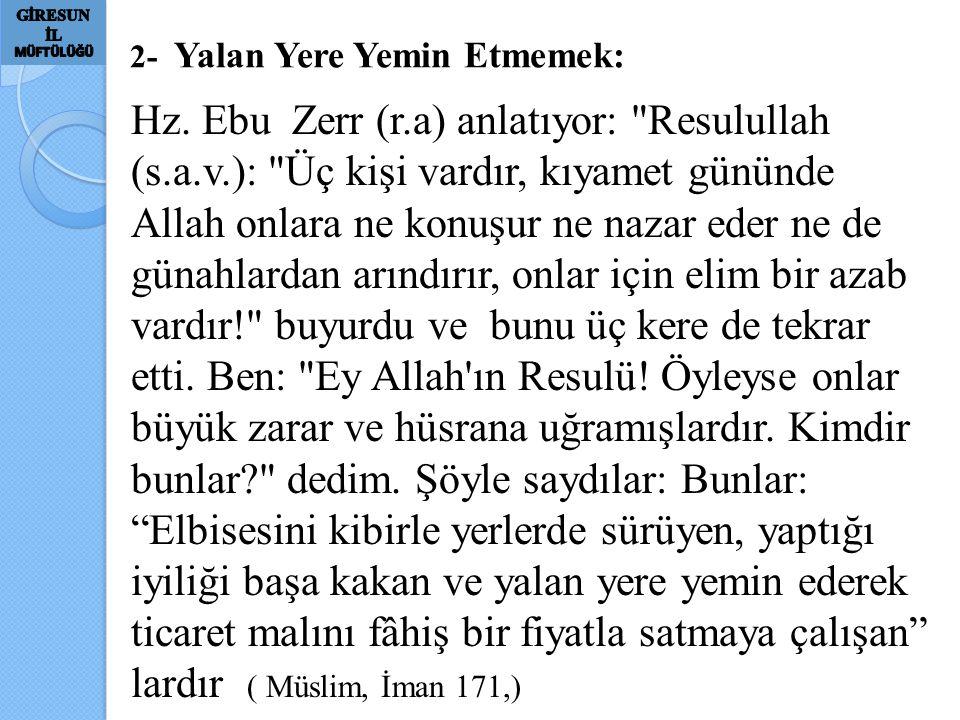 2- Yalan Yere Yemin Etmemek: Hz. Ebu Zerr (r.a) anlatıyor: