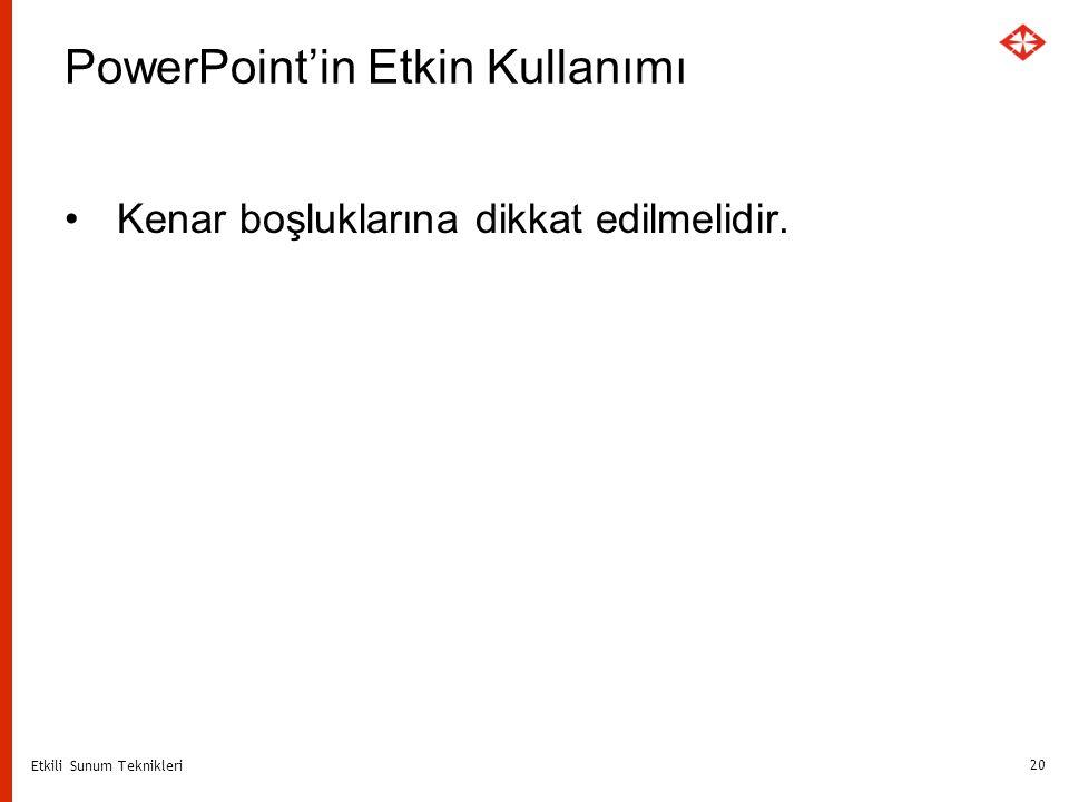 Etkili Sunum Teknikleri 20 PowerPoint'in Etkin Kullanımı Kenar boşluklarına dikkat edilmelidir.