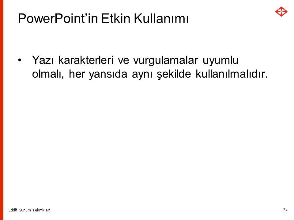 Etkili Sunum Teknikleri 24 PowerPoint'in Etkin Kullanımı Yazı karakterleri ve vurgulamalar uyumlu olmalı, her yansıda aynı şekilde kullanılmalıdır.