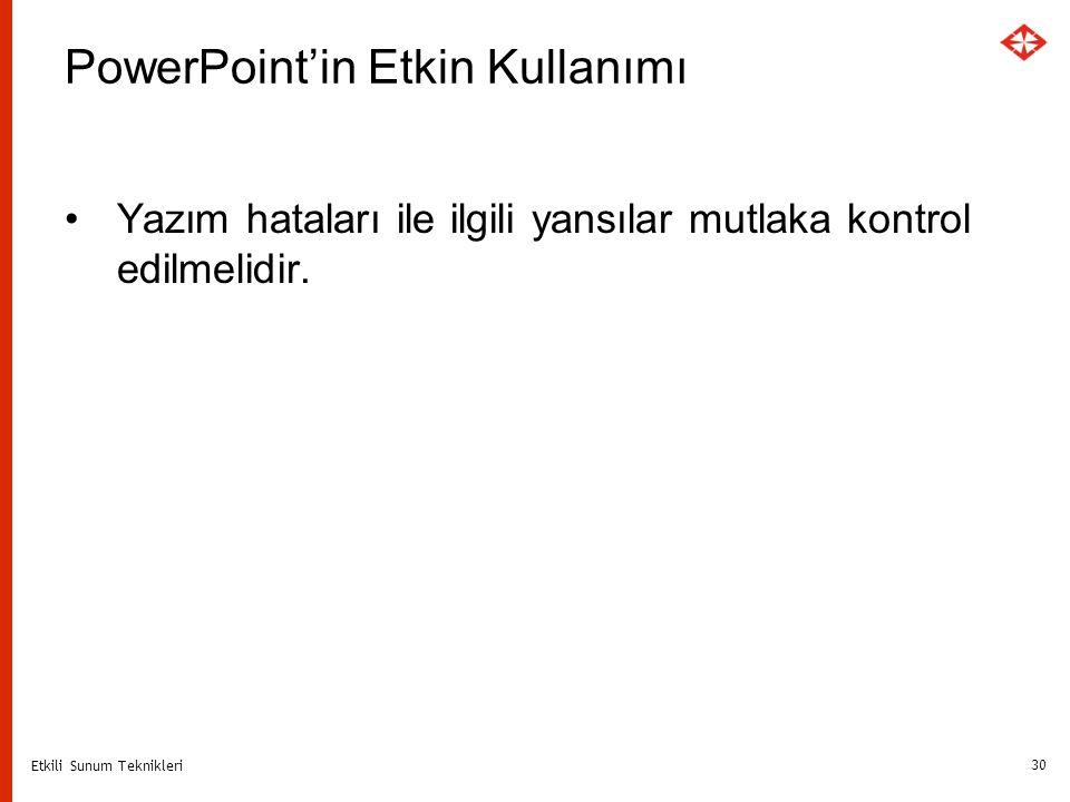Etkili Sunum Teknikleri 30 PowerPoint'in Etkin Kullanımı Yazım hataları ile ilgili yansılar mutlaka kontrol edilmelidir.