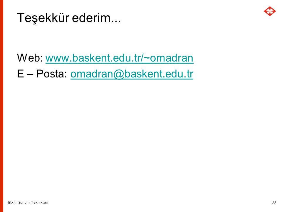 Etkili Sunum Teknikleri 33 Teşekkür ederim... Web: www.baskent.edu.tr/~omadranwww.baskent.edu.tr/~omadran E – Posta: omadran@baskent.edu.tromadran@bas