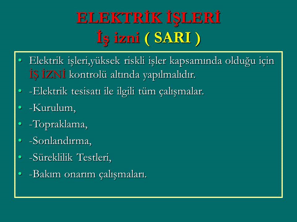 ELEKTRİK İŞLERİ İş izni ( SARI ) Elektrik işleri,yüksek riskli işler kapsamında olduğu için İŞ İZNİ kontrolü altında yapılmalıdır.Elektrik işleri,yüks
