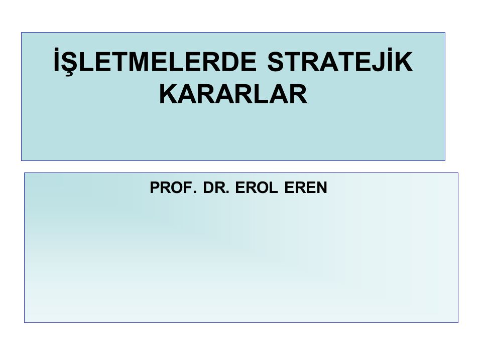 İŞLETMELERDE STRATEJİK KARARLAR PROF. DR. EROL EREN