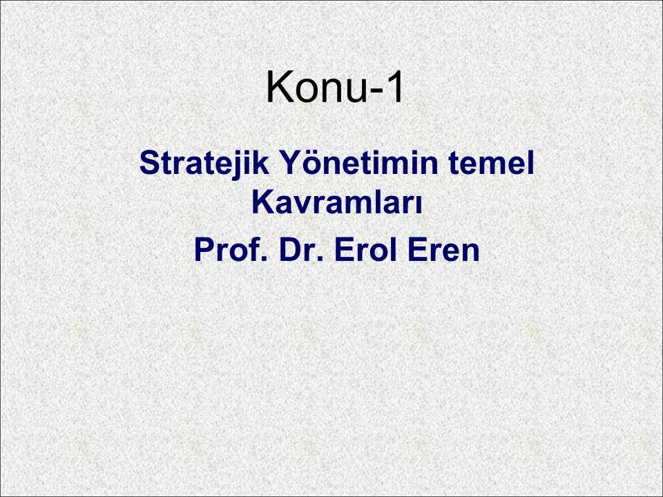 Konu-1 Stratejik Yönetimin temel Kavramları Prof. Dr. Erol Eren
