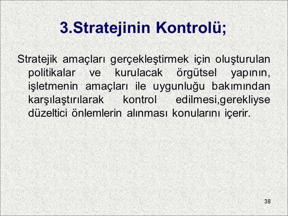 3.Stratejinin Kontrolü; Stratejik amaçları gerçekleştirmek için oluşturulan politikalar ve kurulacak örgütsel yapının, işletmenin amaçları ile uygunlu