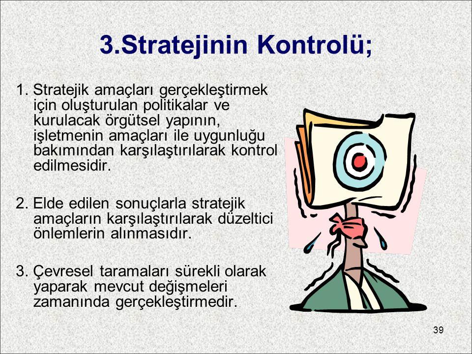 3.Stratejinin Kontrolü; 1. Stratejik amaçları gerçekleştirmek için oluşturulan politikalar ve kurulacak örgütsel yapının, işletmenin amaçları ile uygu