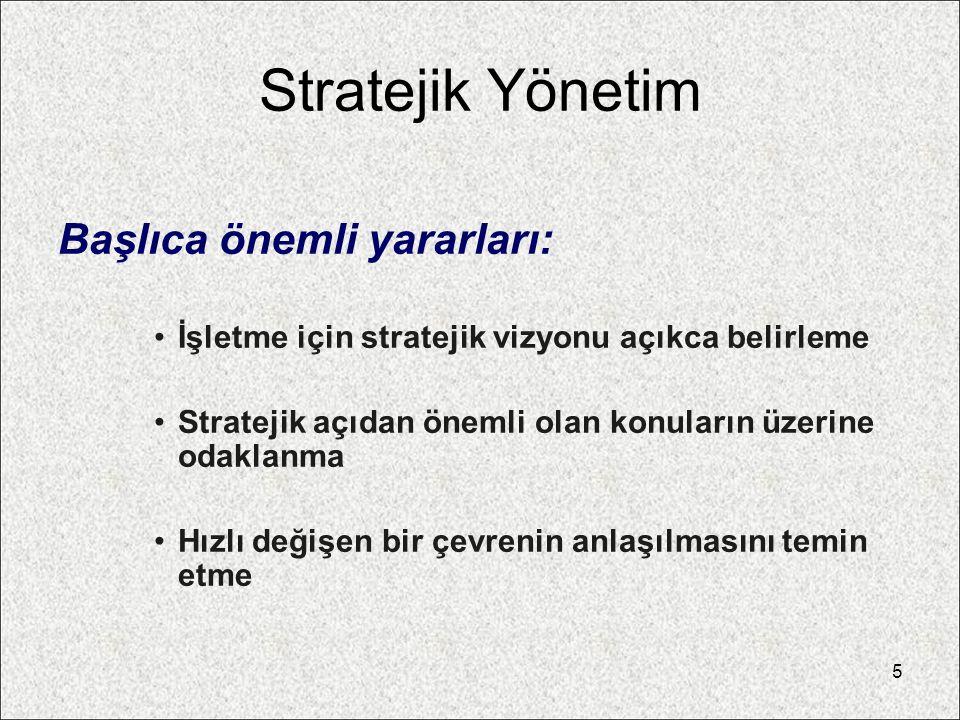 Stratejik Yönetim Başlıca önemli yararları: İşletme için stratejik vizyonu açıkca belirleme Stratejik açıdan önemli olan konuların üzerine odaklanma H