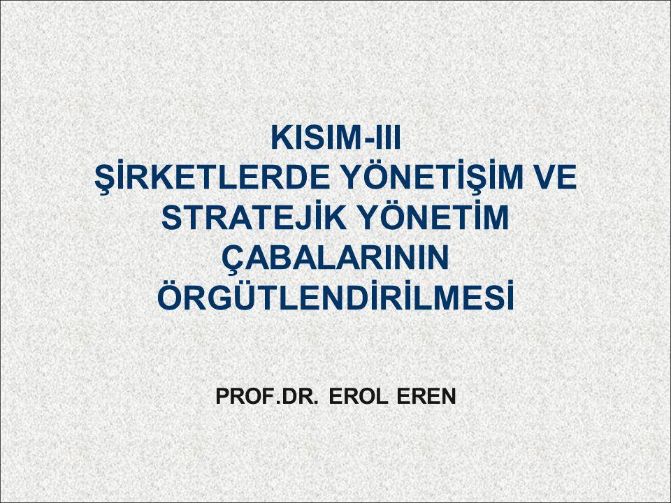 KISIM-III ŞİRKETLERDE YÖNETİŞİM VE STRATEJİK YÖNETİM ÇABALARININ ÖRGÜTLENDİRİLMESİ PROF.DR.