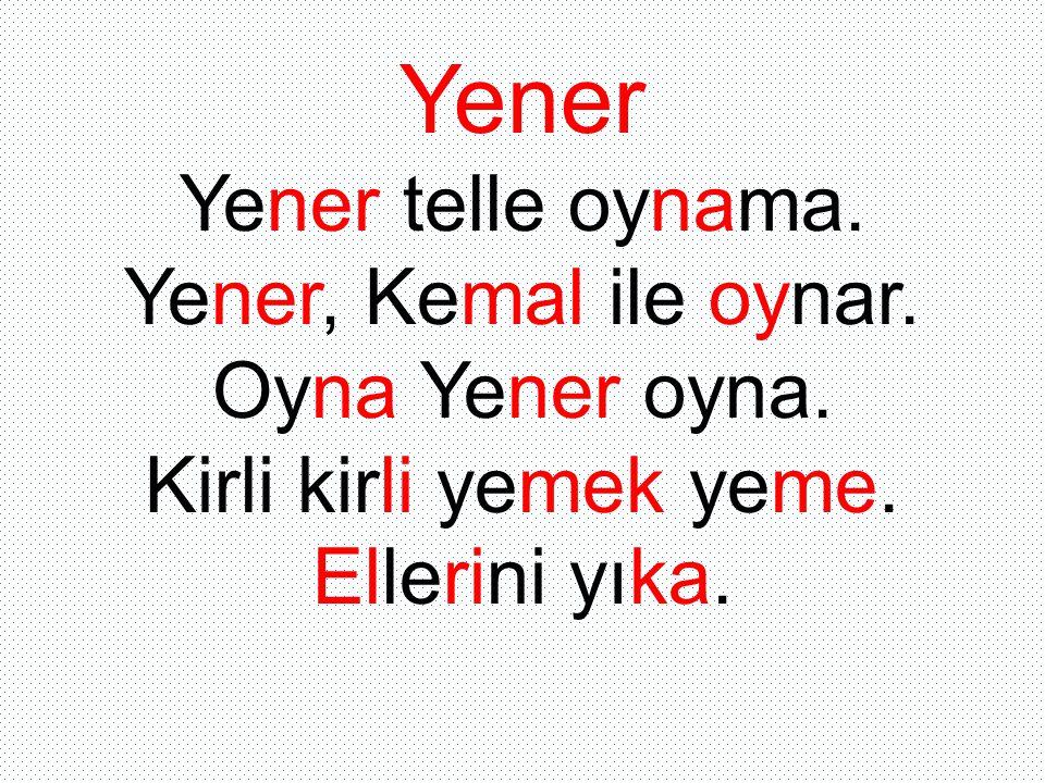 Yener Yener telle oynama. Yener, Kemal ile oynar.