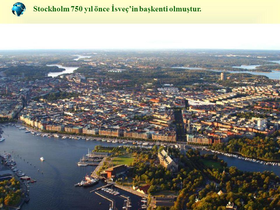 Stockholm 750 yıl önce İsveç'in başkenti olmuştur.