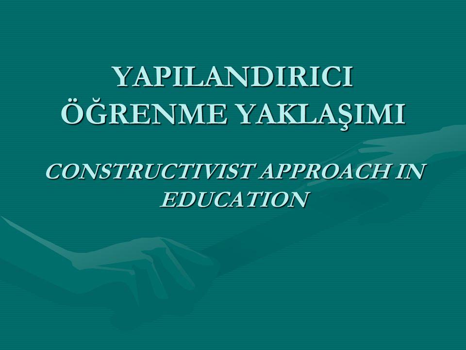 YAPILANDIRICI ÖĞRENME YAKLAŞIMI CONSTRUCTIVIST APPROACH IN EDUCATION