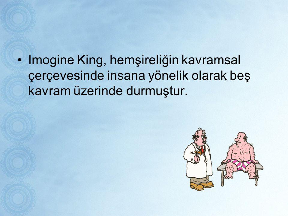 Imogine King, hemşireliğin kavramsal çerçevesinde insana yönelik olarak beş kavram üzerinde durmuştur.