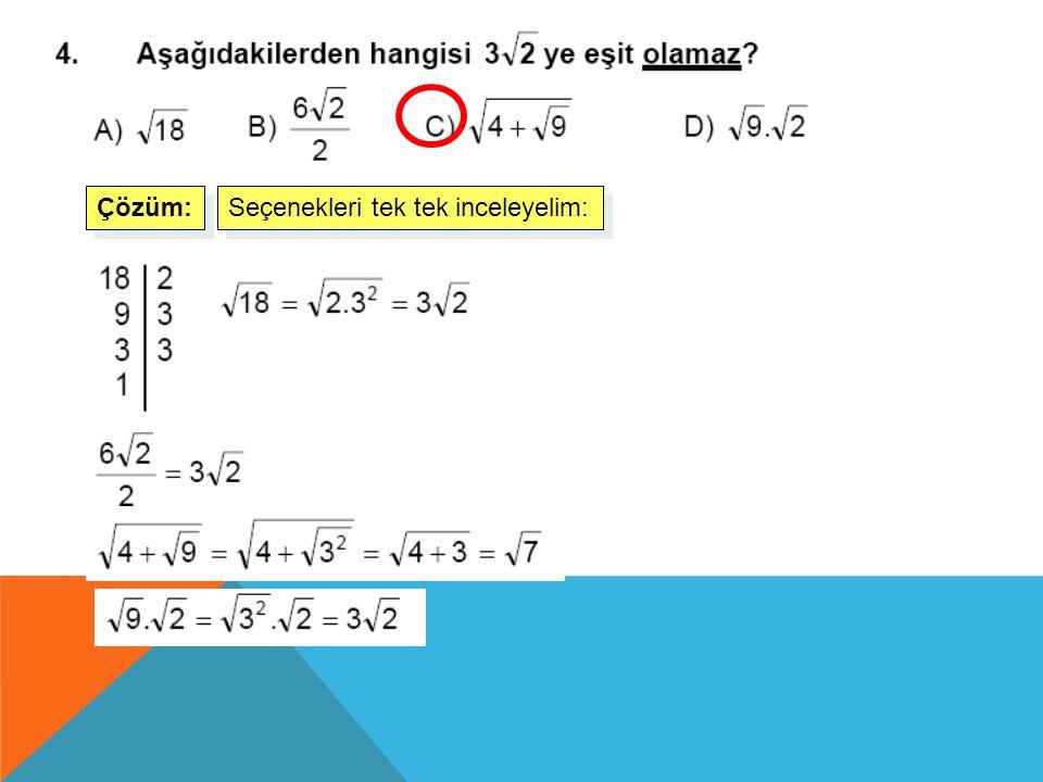 3. Aşağıdaki eşitliklerden hangisi yanlıştır? Çözüm: Seçenekleri tek tek inceleyelim: B) D)