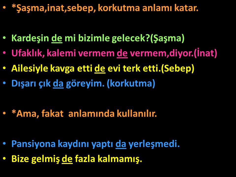 Uyarı:Türkçede biri bağlaç diğeri hal eki olan iki çeşit de vardır.