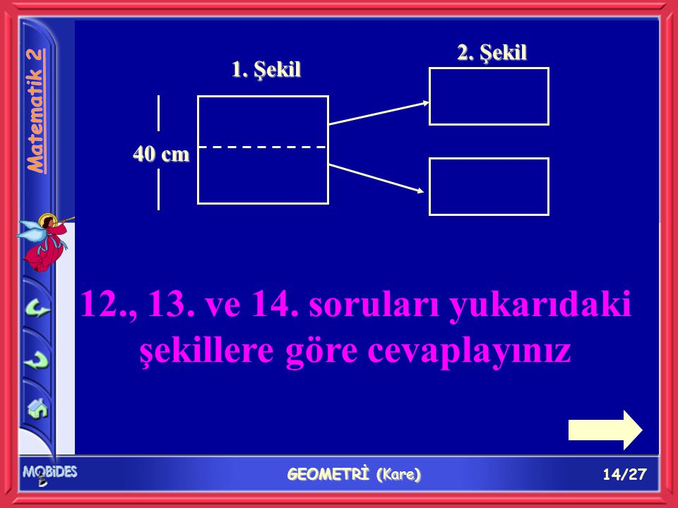 14/27 GEOMETRİ (Kare) 1. Şekil 40 cm 2. Şekil 12., 13.