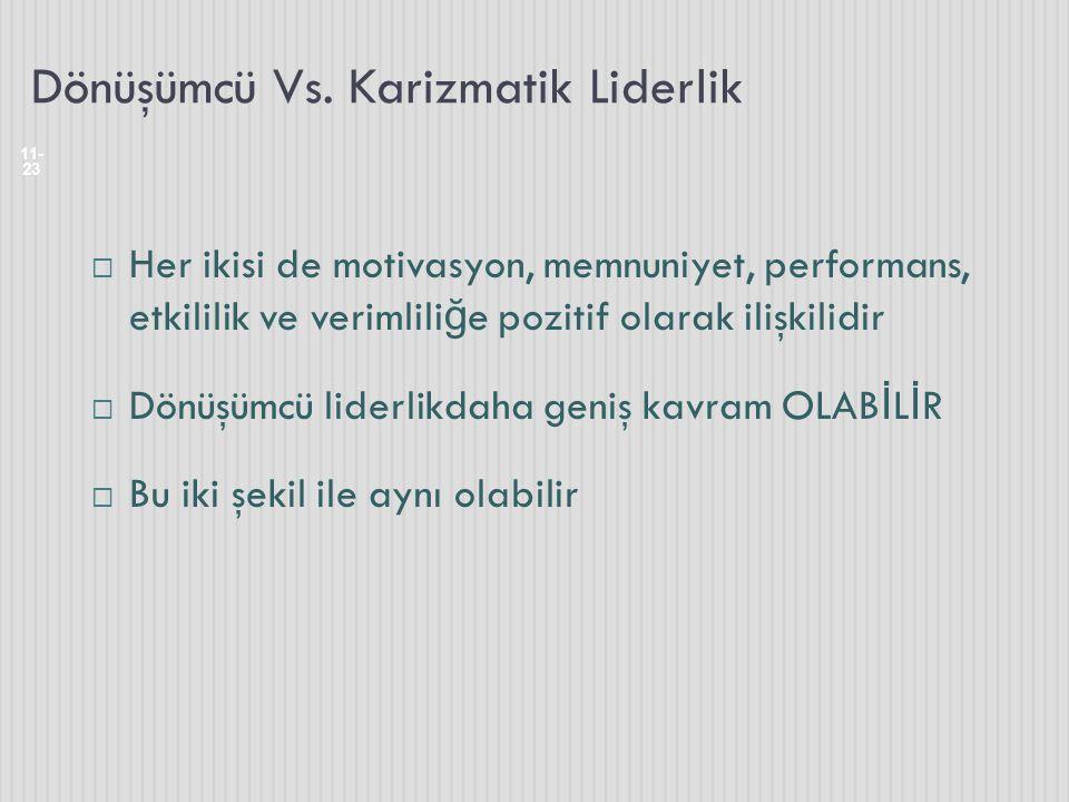 Dönüşümcü Vs. Karizmatik Liderlik 11- 23  Her ikisi de motivasyon, memnuniyet, performans, etkililik ve verimlili ğ e pozitif olarak ilişkilidir  Dö