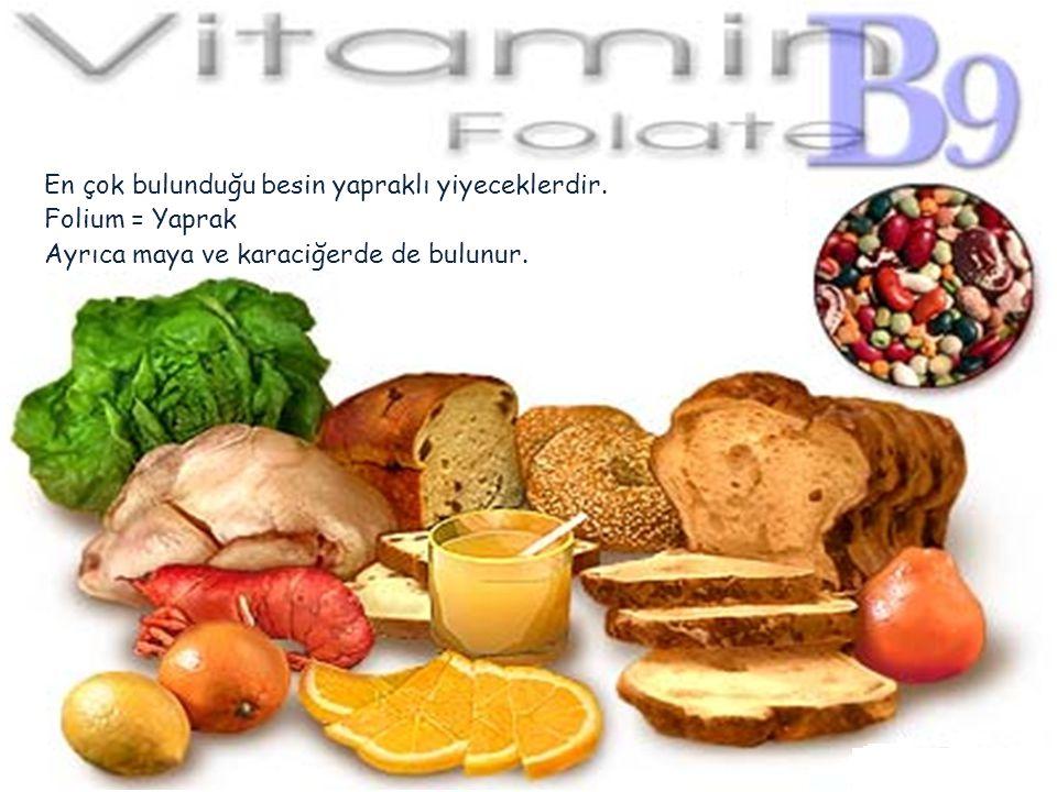 En çok bulunduğu besin yapraklı yiyeceklerdir. Folium = Yaprak Ayrıca maya ve karaciğerde de bulunur.