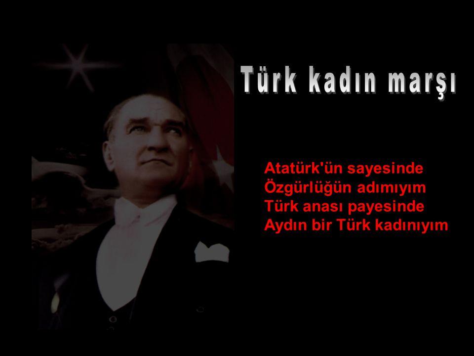 Atatürk ün sayesinde Özgürlüğün adımıyım Türk anası payesinde Aydın bir Türk kadınıyım