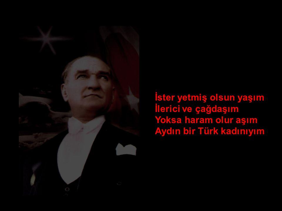 Atatürk'ün sayesinde Özgürlüğün adımıyım Türk anası payesinde Aydın bir Türk kadınıyım