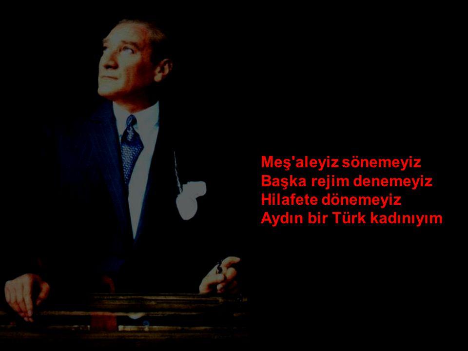 Meş aleyiz sönemeyiz Başka rejim denemeyiz Hilafete dönemeyiz Aydın bir Türk kadınıyım