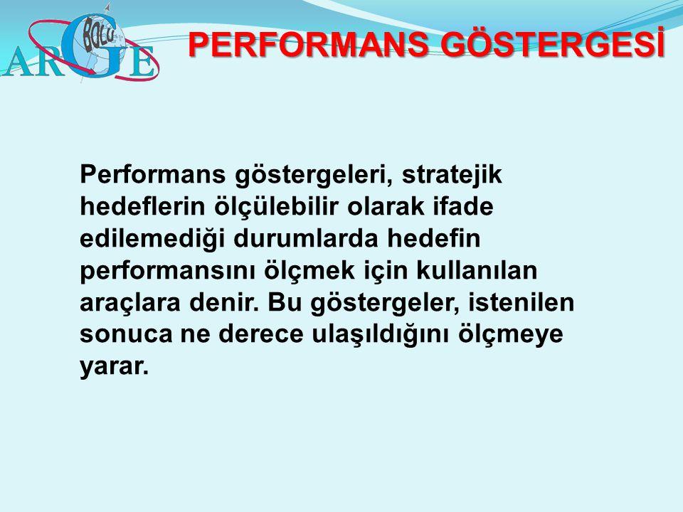 Performans göstergeleri, stratejik hedeflerin ölçülebilir olarak ifade edilemediği durumlarda hedefin performansını ölçmek için kullanılan araçlara de