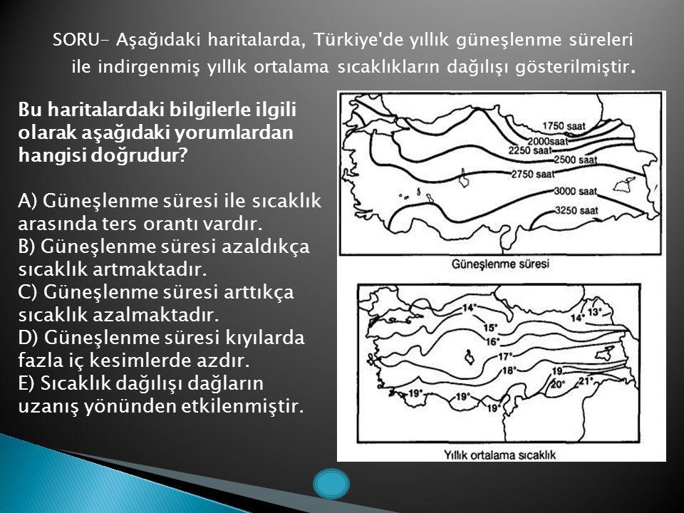 SORU- Aşağıdaki haritalarda, Türkiye'de yıllık güneşlenme süreleri ile indirgenmiş yıllık ortalama sıcaklıkların dağılışı gösterilmiştir. Bu haritalar