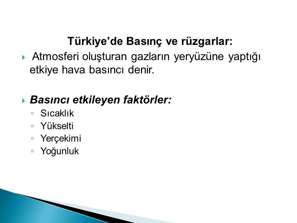 Türkiye'de Basınç ve rüzgarlar:  Atmosferi oluşturan gazların yeryüzüne yaptığı etkiye hava basıncı denir.  Basıncı etkileyen faktörler: ◦ Sıcaklık