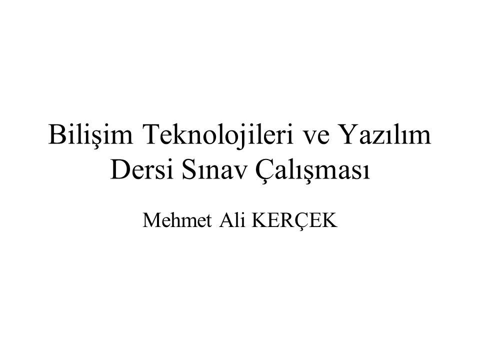 Bilişim Teknolojileri ve Yazılım Dersi Sınav Çalışması Mehmet Ali KERÇEK