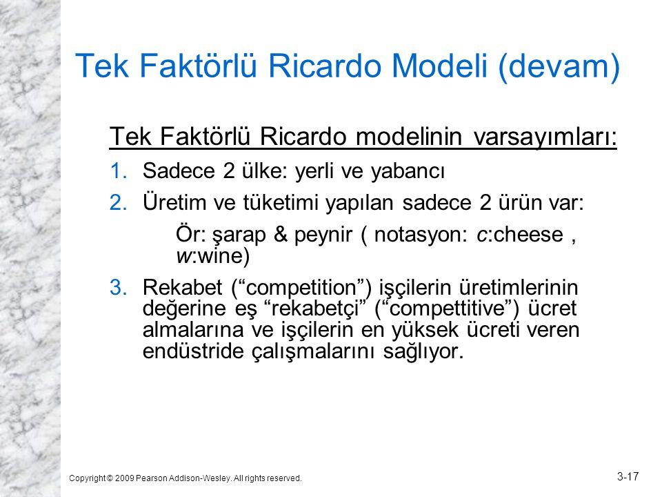 Copyright © 2009 Pearson Addison-Wesley. All rights reserved. 3-17 Tek Faktörlü Ricardo Modeli (devam) Tek Faktörlü Ricardo modelinin varsayımları: 1.