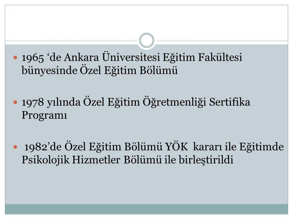 1965 'de Ankara Üniversitesi Eğitim Fakültesi bünyesinde Özel Eğitim Bölümü 1978 yılında Özel Eğitim Öğretmenliği Sertifika Programı 1982'de Özel Eğit