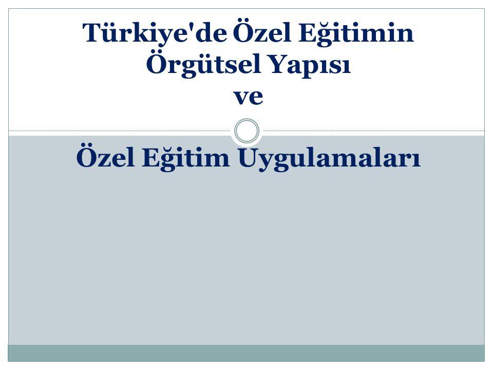 Türkiye'de Özel Eğitimin Örgütsel Yapısı ve Özel Eğitim Uygulamaları