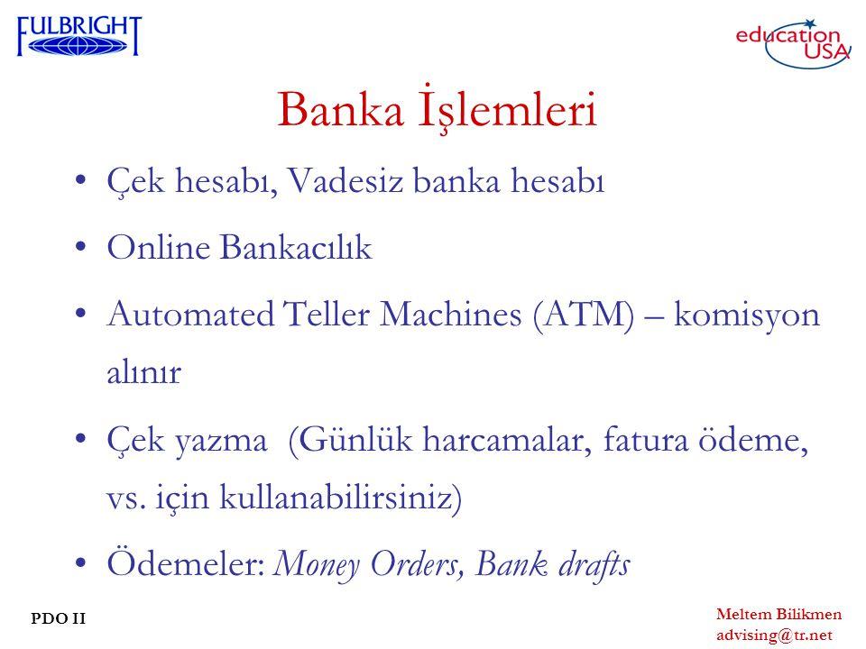 Meltem Bilikmen advising@tr.net PDO II Banka İşlemleri Çek hesabı, Vadesiz banka hesabı Online Bankacılık Automated Teller Machines (ATM) – komisyon alınır Çek yazma (Günlük harcamalar, fatura ödeme, vs.