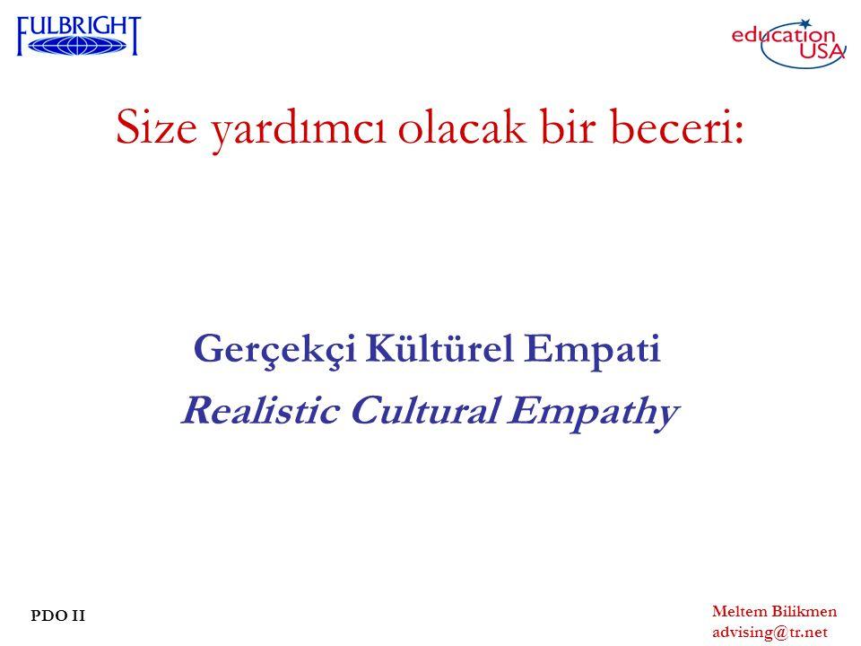 Meltem Bilikmen advising@tr.net PDO II Size yardımcı olacak bir beceri: Gerçekçi Kültürel Empati Realistic Cultural Empathy