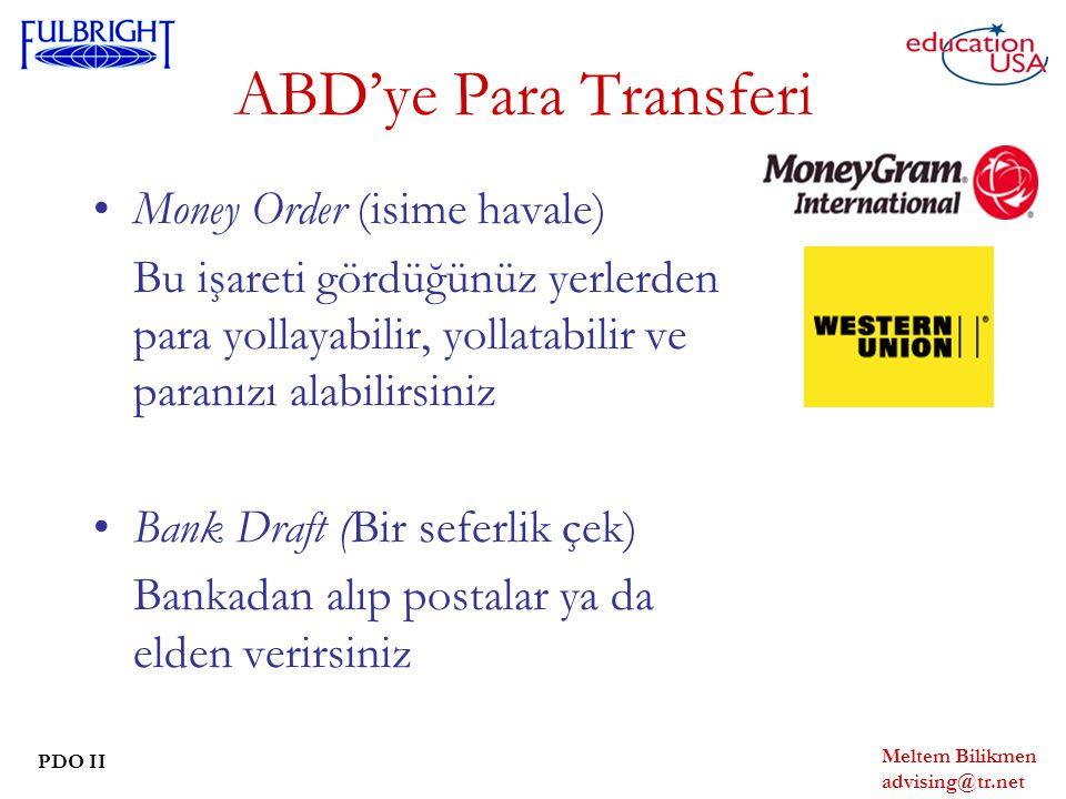 Meltem Bilikmen advising@tr.net PDO II ABD'ye Para Transferi Money Order (isime havale) Bu işareti gördüğünüz yerlerden para yollayabilir, yollatabilir ve paranızı alabilirsiniz Bank Draft (Bir seferlik çek) Bankadan alıp postalar ya da elden verirsiniz