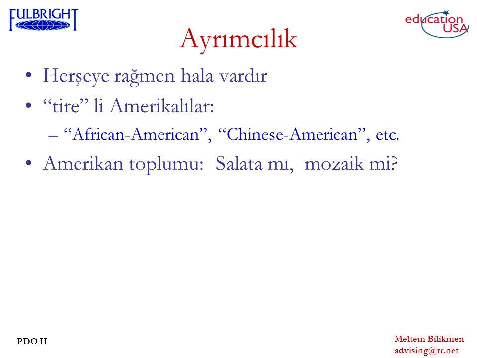 Meltem Bilikmen advising@tr.net PDO II Ayrımcılık Herşeye rağmen hala vardır tire li Amerikalılar: – African-American , Chinese-American , etc.