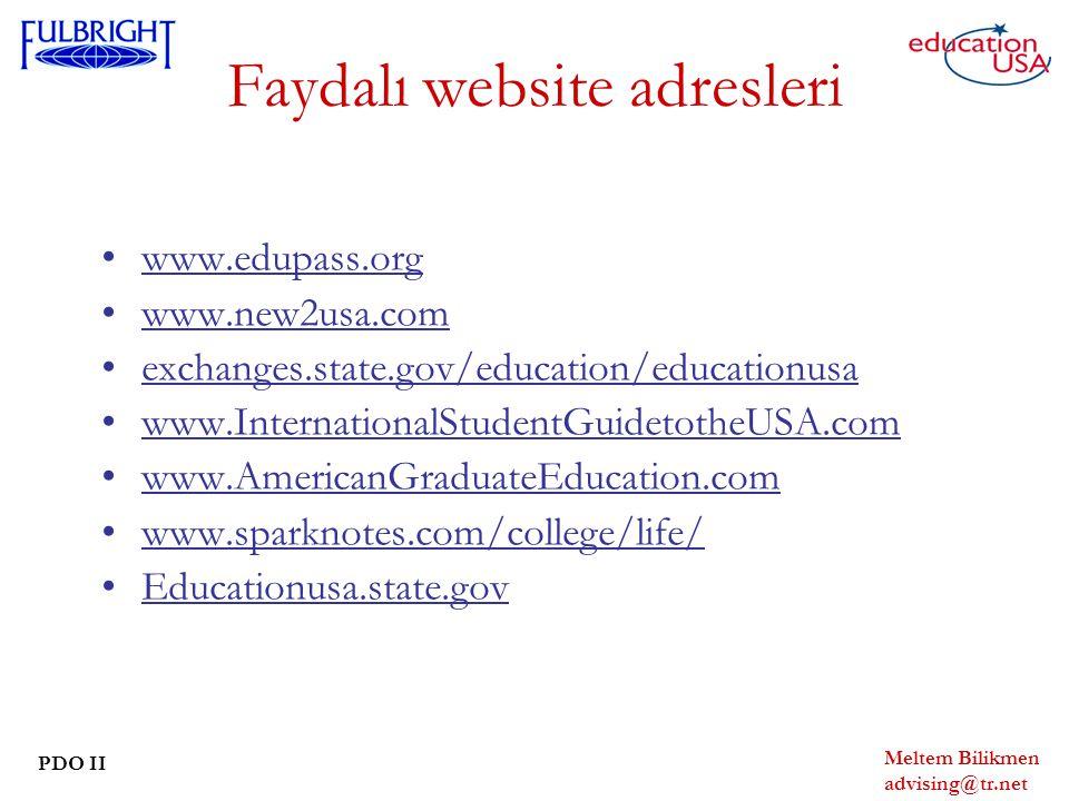Meltem Bilikmen advising@tr.net PDO II Faydalı website adresleri www.edupass.org www.new2usa.com exchanges.state.gov/education/educationusa www.InternationalStudentGuidetotheUSA.com www.AmericanGraduateEducation.com www.sparknotes.com/college/life/ Educationusa.state.gov