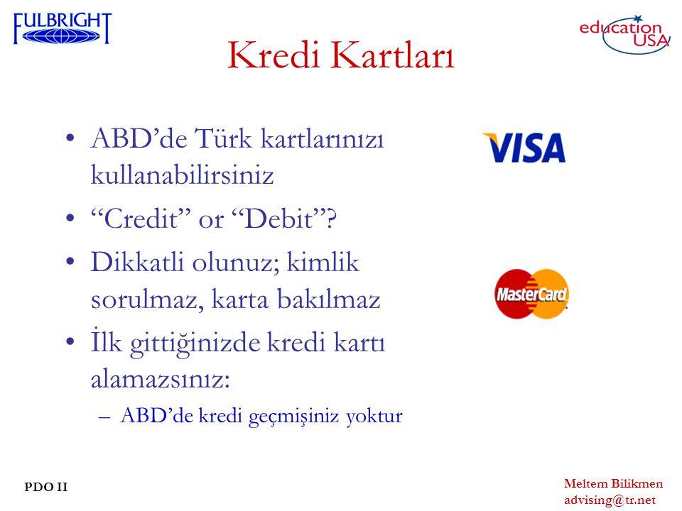 Meltem Bilikmen advising@tr.net PDO II Kredi Kartları ABD'de Türk kartlarınızı kullanabilirsiniz Credit or Debit .