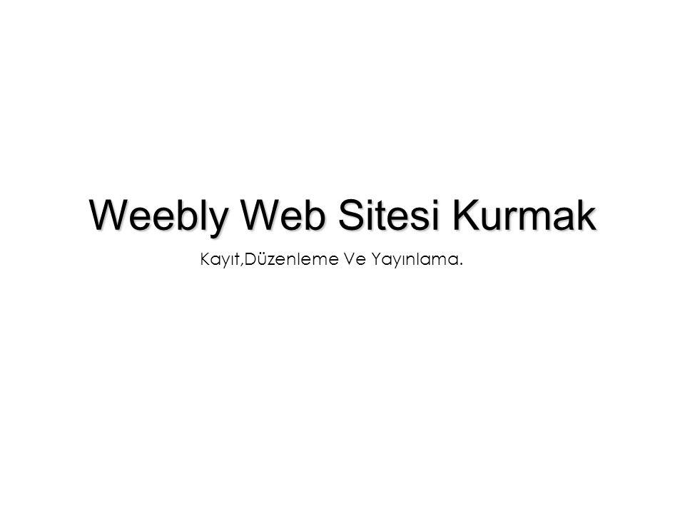 Weebly Web Sitesi Kurmak Kayıt,Düzenleme Ve Yayınlama.