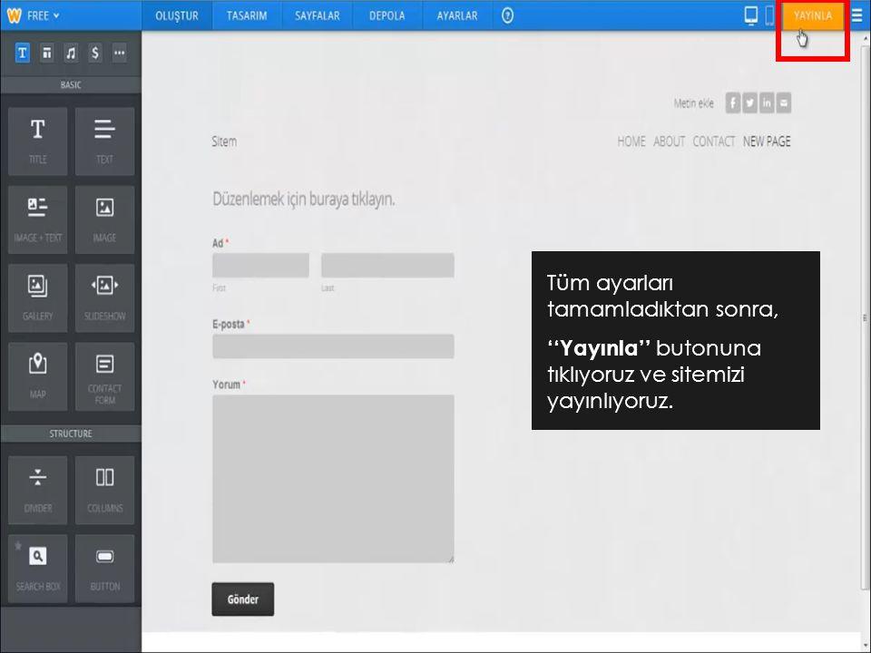 Tüm ayarları tamamladıktan sonra, ''Yayınla'' butonuna tıklıyoruz ve sitemizi yayınlıyoruz.