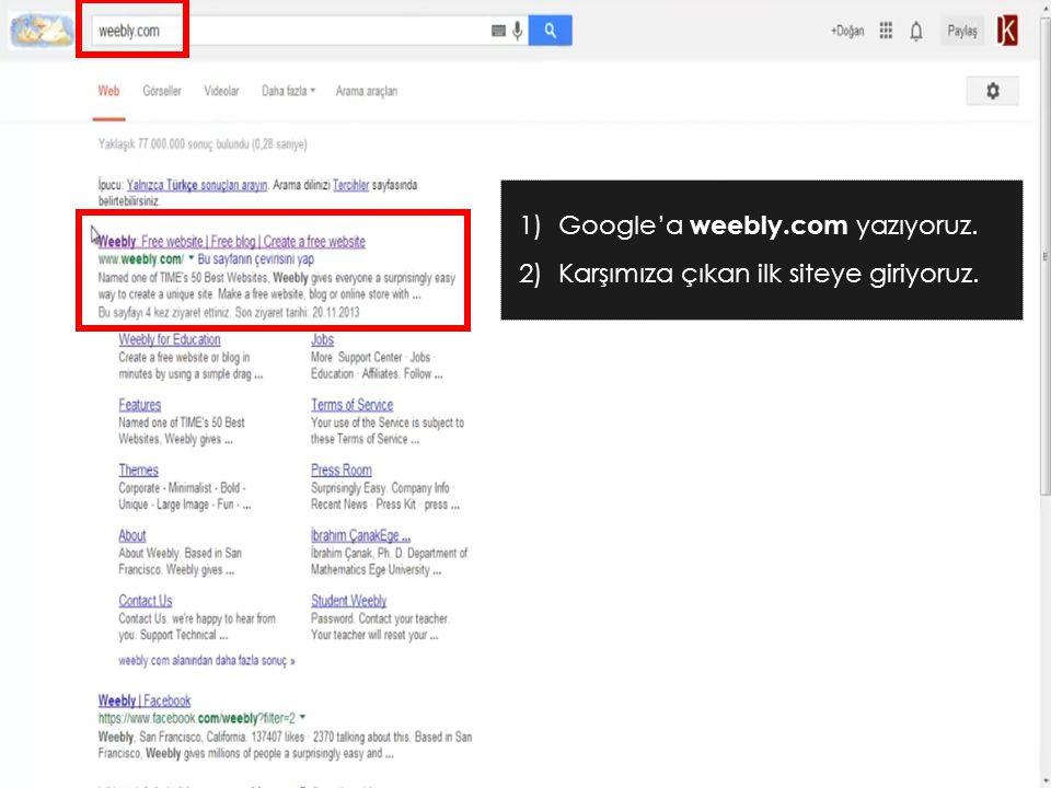 1)Google'a weebly.com yazıyoruz. 2)Karşımıza çıkan ilk siteye giriyoruz.