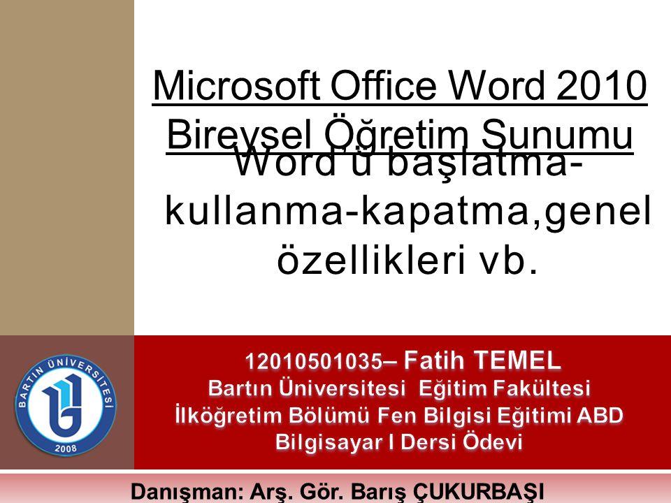 Word'ü başlatma- kullanma-kapatma,genel özellikleri vb.
