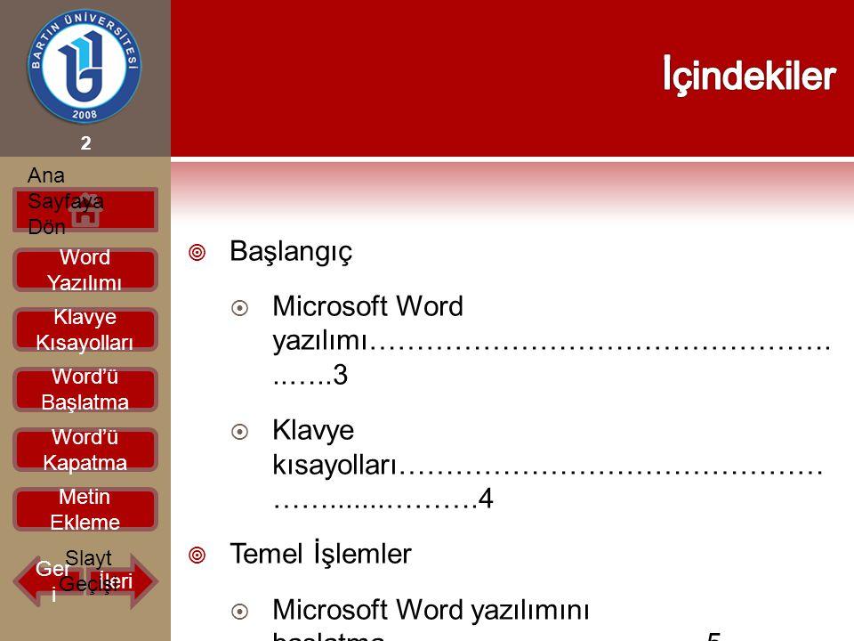  Başlangıç  Microsoft Word yazılımı…………………………………………...…..3  Klavye kısayolları……………………………………… …….......……….4  Temel İşlemler  Microsoft Word yazı