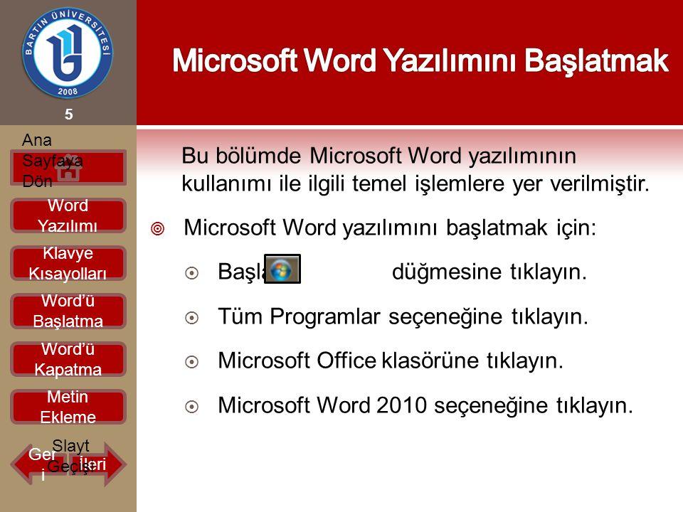 Bu bölümde Microsoft Word yazılımının kullanımı ile ilgili temel işlemlere yer verilmiştir.  Microsoft Word yazılımını başlatmak için:  Başlat düğme