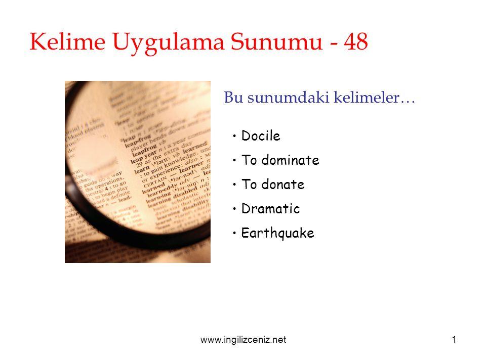 www.ingilizceniz.net1 Kelime Uygulama Sunumu - 48 Bu sunumdaki kelimeler… Docile To dominate To donate Dramatic Earthquake