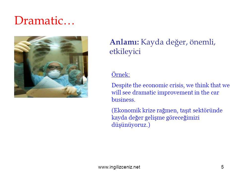 www.ingilizceniz.net5 Dramatic… Anlamı: Kayda değer, önemli, etkileyici Örnek: Despite the economic crisis, we think that we will see dramatic improve