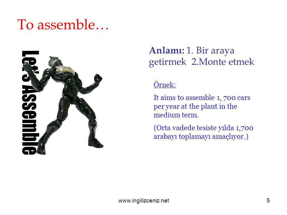 www.ingilizceniz.net5 To assemble… Anlamı: 1.